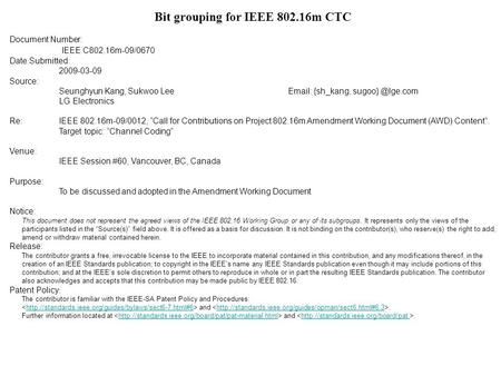 Bit grouping for IEEE 802.16m CTC Document Number: IEEE C802.16m-09/0670 Date Submitted: 2009-03-09 Source: Seunghyun Kang, Sukwoo Lee Email: {sh_kang,