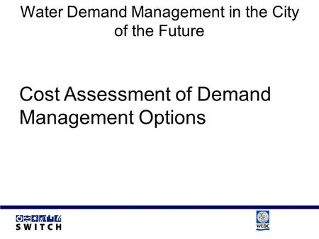 Water Demand Management in the City of the Future Cost Assessment of Demand Management Options.