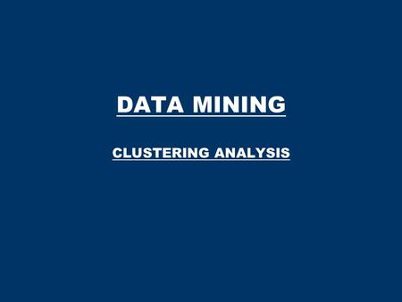 DATA MINING CLUSTERING ANALYSIS. Data Mining (by R.S.K. Baber) 2 CLUSTERING Example: suppose we have 9 balls of three different colours. We are interested.