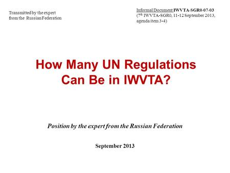 How Many UN Regulations Can Be in IWVTA? Position by the expert from the Russian Federation September 2013 Transmitted by the expert from the Russian Federation.