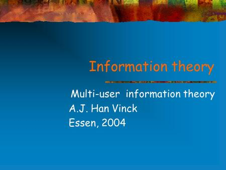 Information theory Multi-user information theory A.J. Han Vinck Essen, 2004.