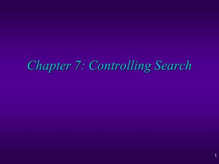 1 Chapter 7: Controlling Search. 2 Controlling Search u Estimating Efficiency of a CLP Program u Rule Ordering u Literal Ordering u Adding Redundant Constraints.