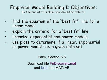 "Empirical Model Building I: Objectives: By the end of this class you should be able to: find the equation of the ""best fit"" line for a linear model explain."
