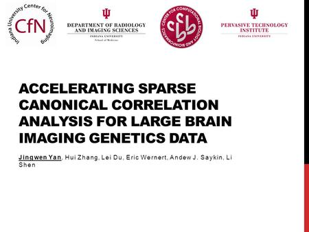 ACCELERATING SPARSE CANONICAL CORRELATION ANALYSIS FOR LARGE BRAIN IMAGING GENETICS DATA Jingwen Yan, Hui Zhang, Lei Du, Eric Wernert, Andew J. Saykin,
