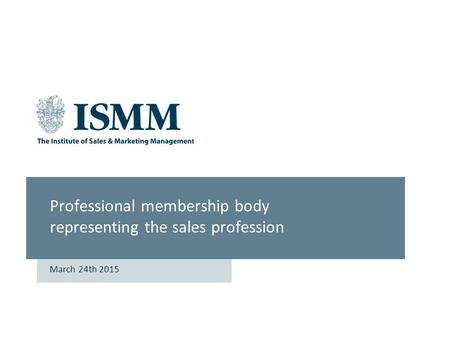 ISMM Professional membership body representing the sales profession March 24th 2015.