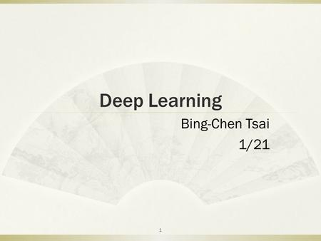 Deep Learning Bing-Chen Tsai 1/21 1. outline  Neural networks  Graphical model  Belief nets  Boltzmann machine  DBN  Reference 2.