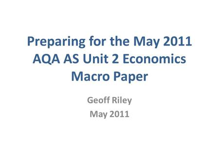 Preparing for the May 2011 AQA AS Unit 2 Economics Macro Paper