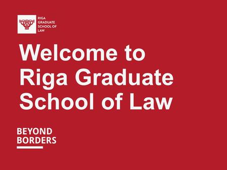 Welcome to Riga Graduate School of Law. THINK THREE STEPS AHEAD.