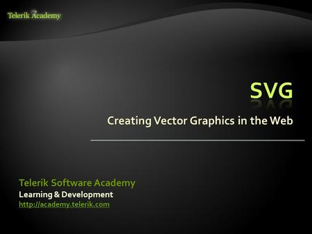 Creating Vector Graphics in the Web Learning & Development  Telerik Software Academy.