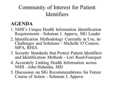 Community of Interest for Patient Identifiers AGENDA 1.NHII's Unique Health Information Identification Requirements - Soloman I. Appavu, SIG Leader 2.Identification.