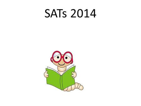 SATs 2014. SATs - Standard Assessment Tests - are used to measure progress. * Progress from Key Stage 1 to Key Stage 2 is measured. On average a child.