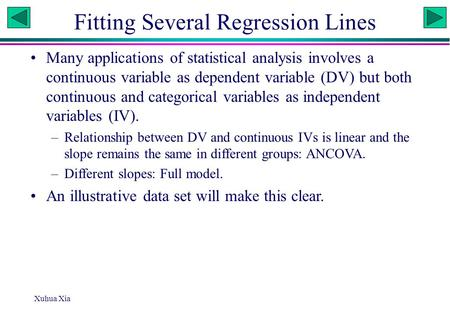 Xuhua Xia Fitting Several Regression Lines Many applications of statistical analysis involves a continuous variable as dependent variable (DV) but both.