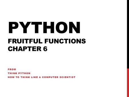 PYTHON FRUITFUL FUNCTIONS CHAPTER 6 FROM THINK PYTHON HOW TO THINK LIKE A COMPUTER SCIENTIST.
