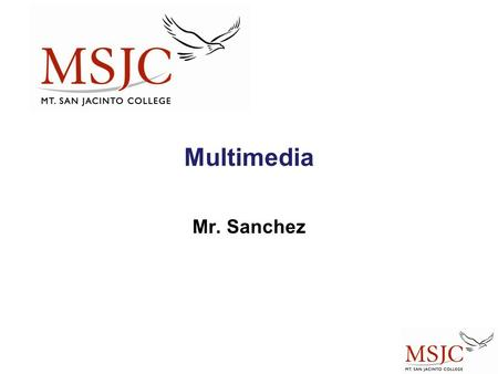 Multimedia Mr. Sanchez. Multimedia  Defined Integration of text, still and moving images, and sound to communicate.  Issues Time Longer downloads Bigger.