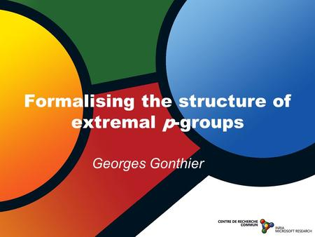 Formalising the structure of extremal p-groups Georges Gonthier.