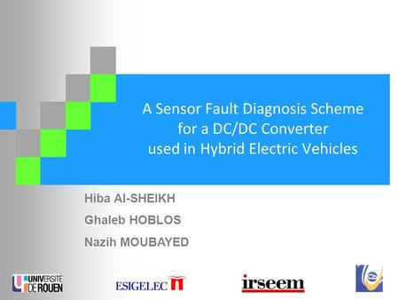 A Sensor Fault Diagnosis Scheme for a DC/DC Converter used in Hybrid Electric Vehicles Hiba Al-SHEIKH Ghaleb HOBLOS Nazih MOUBAYED.