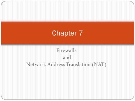Firewalls and Network Address Translation (NAT) Chapter 7.