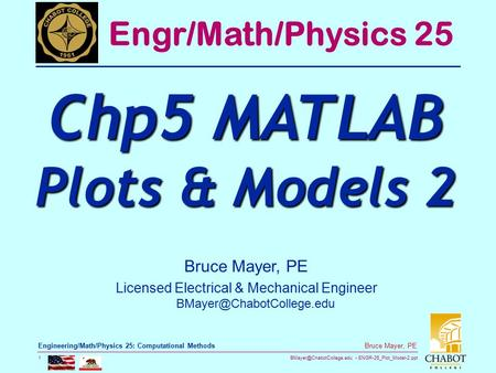 ENGR-25_Plot_Model-2.ppt 1 Bruce Mayer, PE Engineering/Math/Physics 25: Computational Methods Bruce Mayer, PE Licensed Electrical.