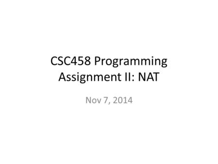 CSC458 Programming Assignment II: NAT Nov 7, 2014.