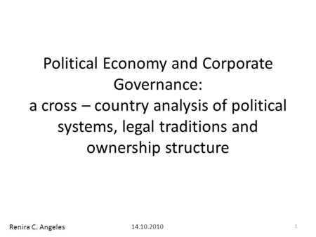 Political Economy and Corporate Governance: a cross – country analysis of political systems, legal traditions and ownership structure Renira C. Angeles.