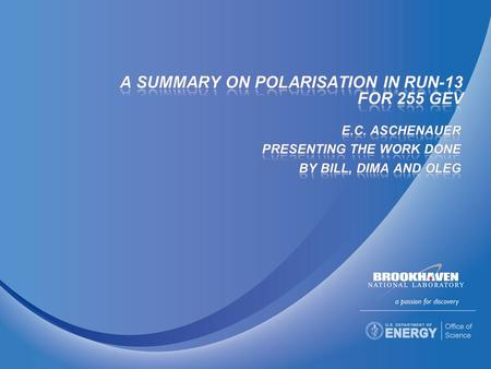 E.C. Aschenauer 2013/03/132 polarisation for Blue and Yellow t o -calibration underway minimal impact on polarization, makes A N more stable  should.