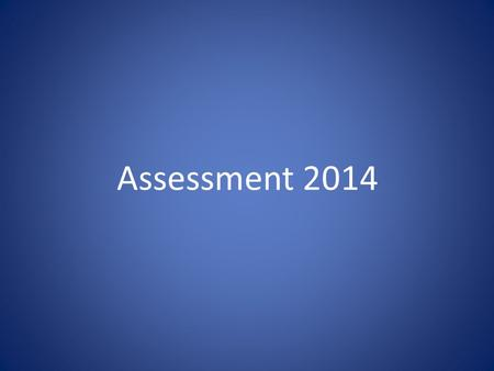 Assessment 2014. Changes to assessment Levels no longer exist. The Department for Education is currently in the process of reforming KS2 tests. End of.
