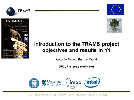 Introduction to the TRAMS project objectives and results in Y1 Antonio Rubio, Ramon Canal UPC, Project coordinator CASTNESS'11 WORKSHOP ON TERACOMP FET.