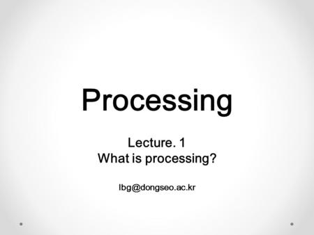 Processing Lecture. 1 What is processing?