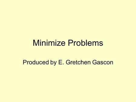 Minimize Problems Produced by E. Gretchen Gascon.