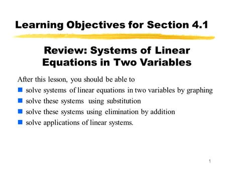 1 Learning Objectives for Section 4.1 After this lesson, you should be able to solve systems of linear equations in two variables by graphing solve these.