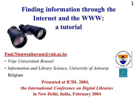 1 Finding information through <strong>the</strong> Internet and <strong>the</strong> WWW: a tutorial Vrije Universiteit Brussel Information and Library Science,