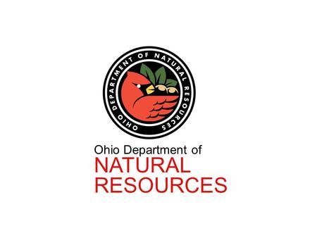 Ohio Department of NATURAL RESOURCES. James Zehringer Director, Ohio Department of Natural Resources STATE OF THE PLAY.