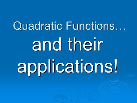 Quadratic Functions… and their applications! For a typical basketball shot, the ball's height (in feet) will be a function of time in flight (in seconds),