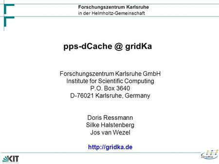 Forschungszentrum Karlsruhe in der Helmholtz-Gemeinschaft gridKa Forschungszentrum Karlsruhe GmbH Institute for Scientific Computing P.O.