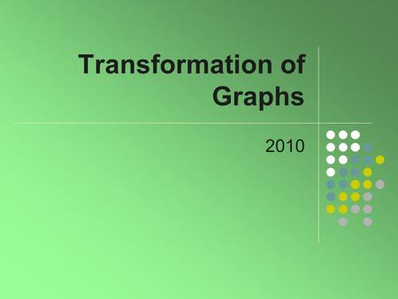 Transformation of Graphs 2010. 2 Tools for Exploration Consider the function f(x) = 0.1(x 3 – 9x 2 ) Enter this function into your calculator on the y=