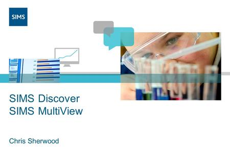 SIMS Discover SIMS MultiView Chris Sherwood. SIMS Discover.