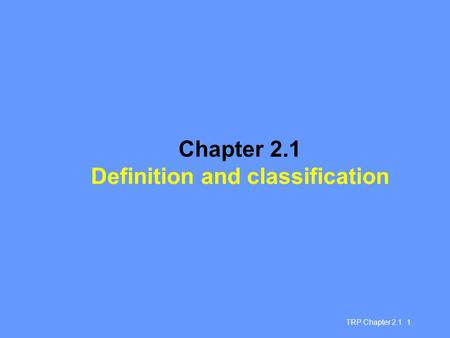 TRP Chapter 2.1 1 Chapter 2.1 Definition and classification.