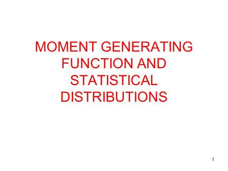 MOMENT GENERATING FUNCTION AND STATISTICAL DISTRIBUTIONS 1.