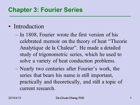 Da-Chuan Cheng, PhD12015/4/13Da-Chuan Cheng, PhD1 Chapter 3: Fourier Series Introduction –In 1808, Fourier wrote the first version of his celebrated memoir.