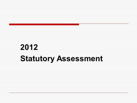2012 Statutory Assessment. EYFSP and Y2  Requirements continue as in previous years  Schools have been notified if they are to receive a moderation.