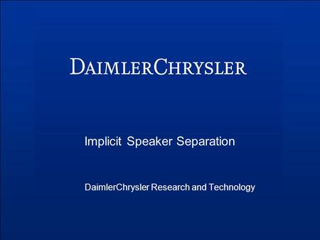 Implicit Speaker Separation DaimlerChrysler Research and Technology.