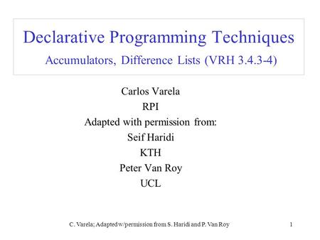C. Varela; Adapted w/permission from S. Haridi and P. Van Roy1 Declarative Programming Techniques Accumulators, Difference Lists (VRH 3.4.3-4) Carlos Varela.