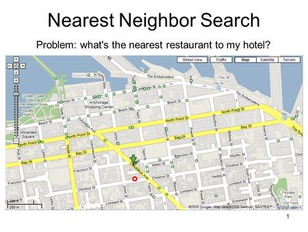 1 Nearest Neighbor Search Problem: what's the nearest restaurant to my hotel?