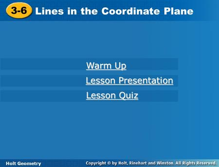 Holt Geometry 3-6 Lines in the Coordinate Plane 3-6 Lines in the Coordinate Plane Holt Geometry Warm Up Warm Up Lesson Presentation Lesson Presentation.