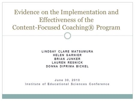 LINDSAY CLARE MATSUMURA HELEN GARNIER BRIAN JUNKER LAUREN RESNICK DONNA DIPRIMA BICKEL June 30, 2010 Institute of Educational Sciences Conference Evidence.