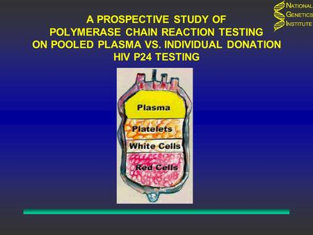 A PROSPECTIVE STUDY OF POLYMERASE CHAIN REACTION TESTING ON POOLED PLASMA VS. INDIVIDUAL DONATION HIV P24 TESTING.