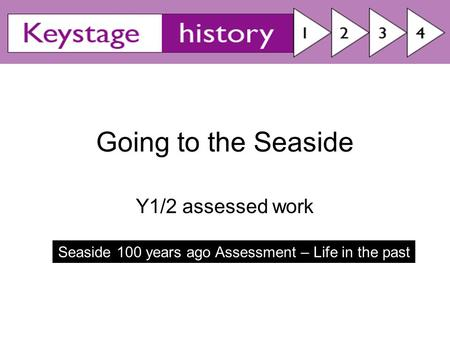 Seaside 100 years ago Assessment – Life in the past