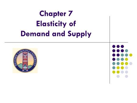 Chapter 7 Elasticity of Demand and Supply. Demand Elasticity (Price Elasticity of Demand) E d =  (%∆Q d )/(%∆P)  =  {(Q d2 - Q d1 )/[(Q d1 + Q d2 )/2]}/