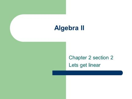 Algebra II Chapter 2 section 2 Lets get linear. For a function to be linear In a table, differences between ranges the same as long as differences between.