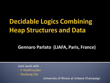Gennaro Parlato (LIAFA, Paris, France) Joint work with P. Madhusudan Xiaokang Qie University of Illinois at Urbana-Champaign.